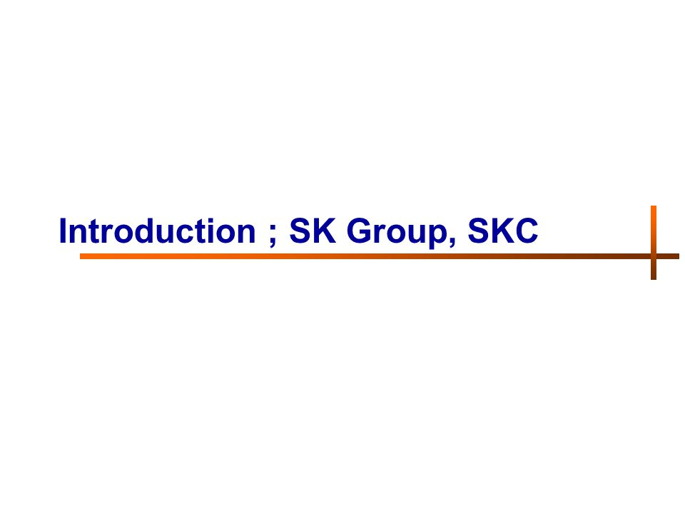 Introduction ; SK Group, SKC
