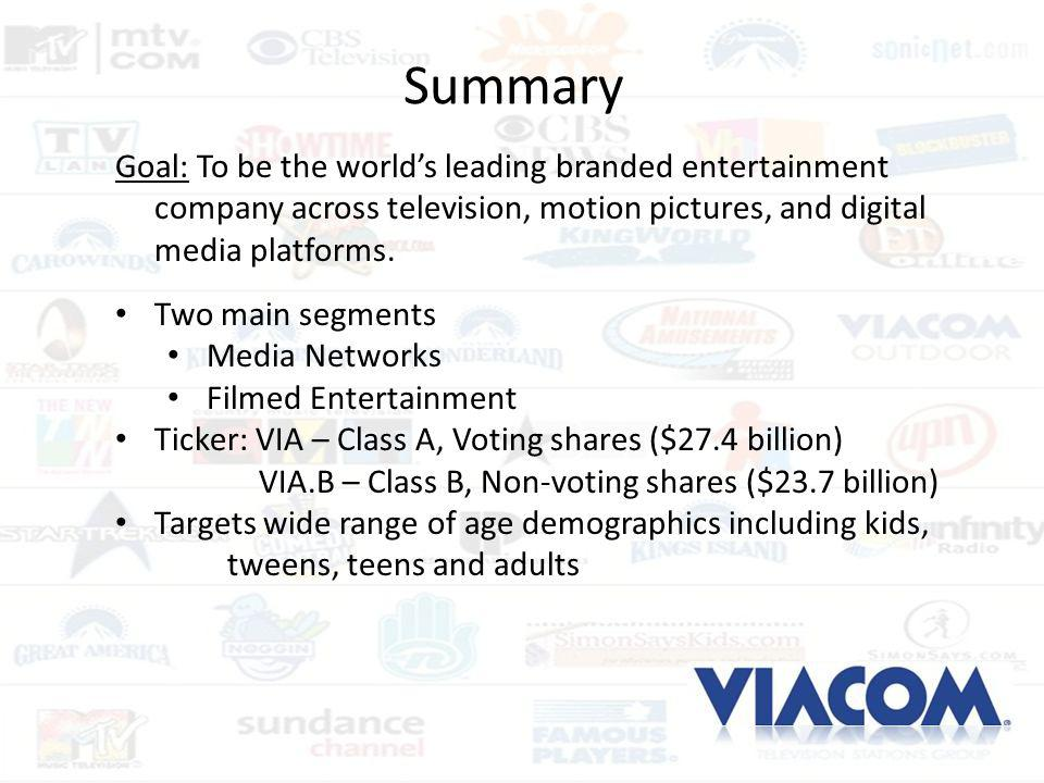 Summary Goal: To be the world's leading branded entertainment company across television, motion pictures, and digital media platforms.