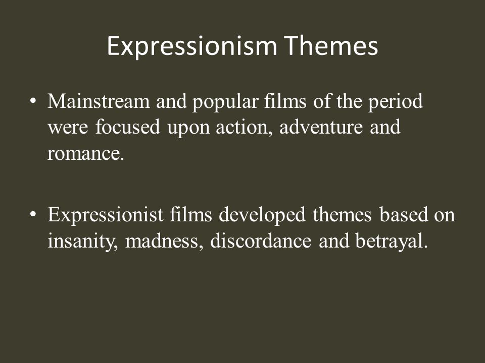 Expressionism Themes Mainstream and popular films of the period were focused upon action, adventure and romance.