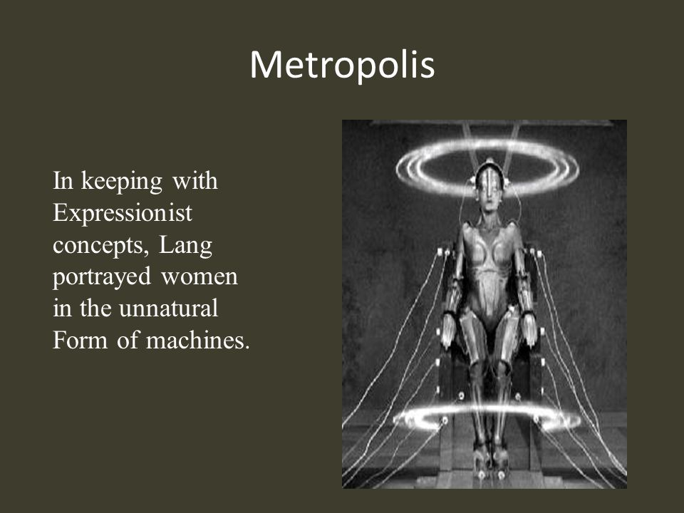 Metropolis In keeping with Expressionist concepts, Lang