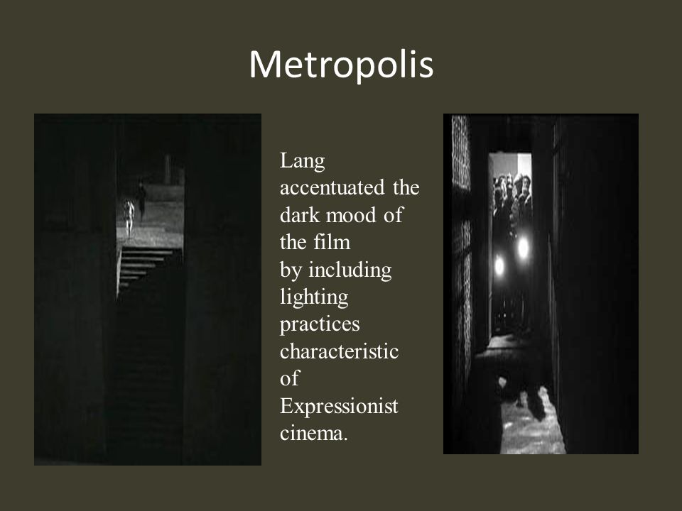 Metropolis Lang accentuated the dark mood of the film