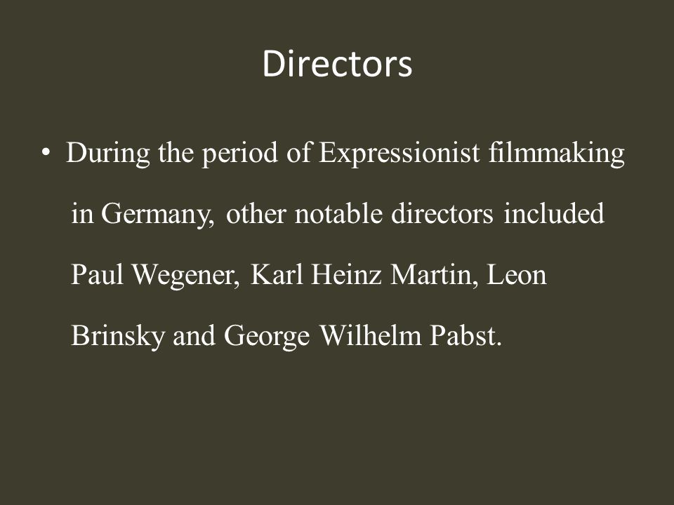 Directors During the period of Expressionist filmmaking