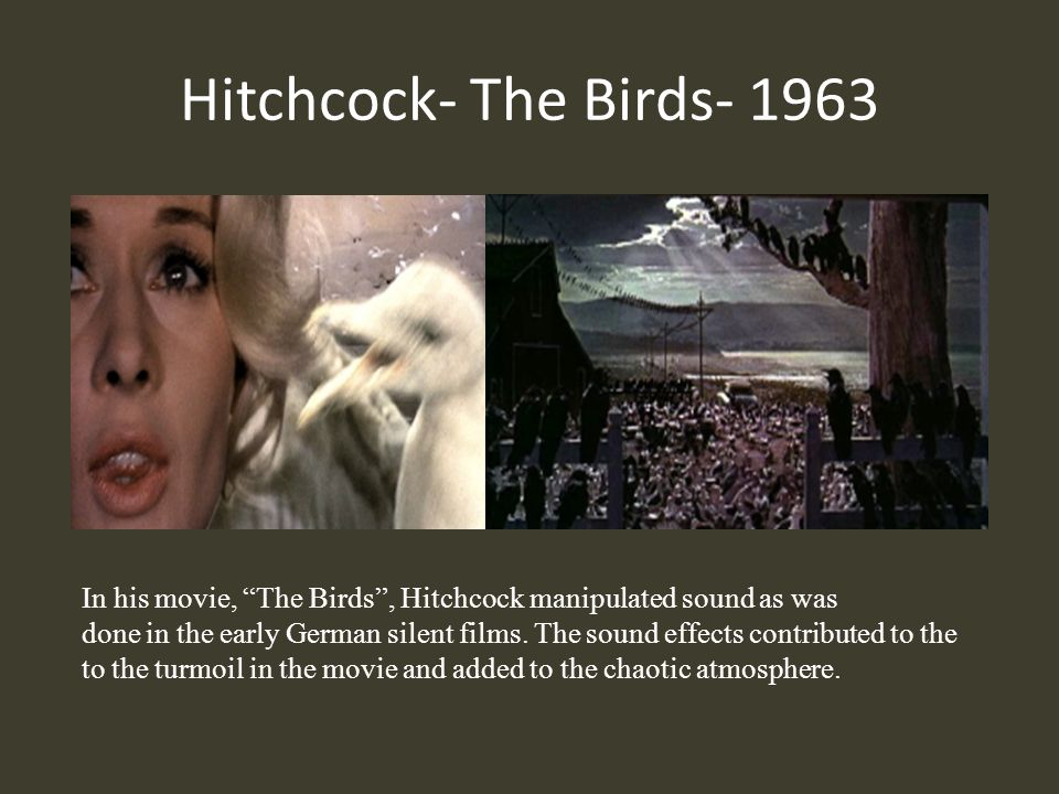 Hitchcock- The Birds- 1963 In his movie, The Birds , Hitchcock manipulated sound as was.