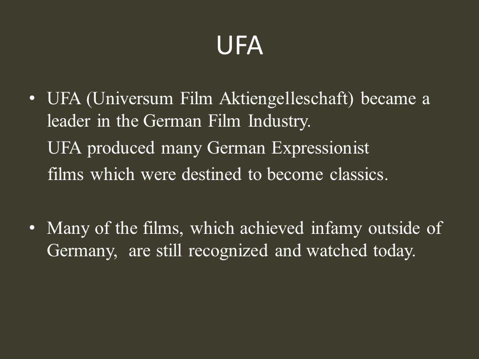 UFA UFA (Universum Film Aktiengelleschaft) became a leader in the German Film Industry. UFA produced many German Expressionist.