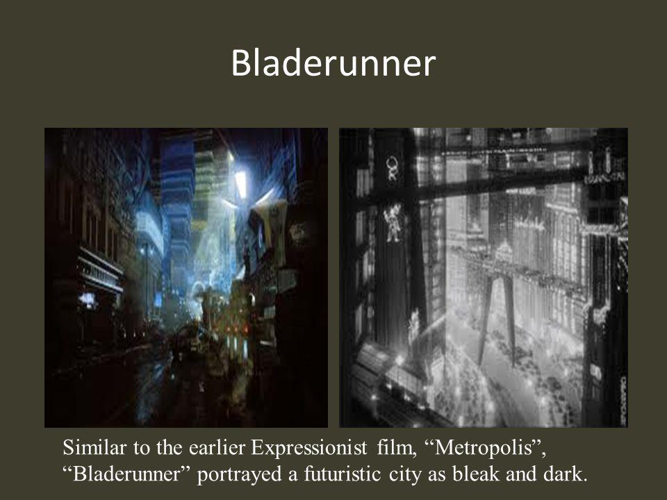 Bladerunner Similar to the earlier Expressionist film, Metropolis ,