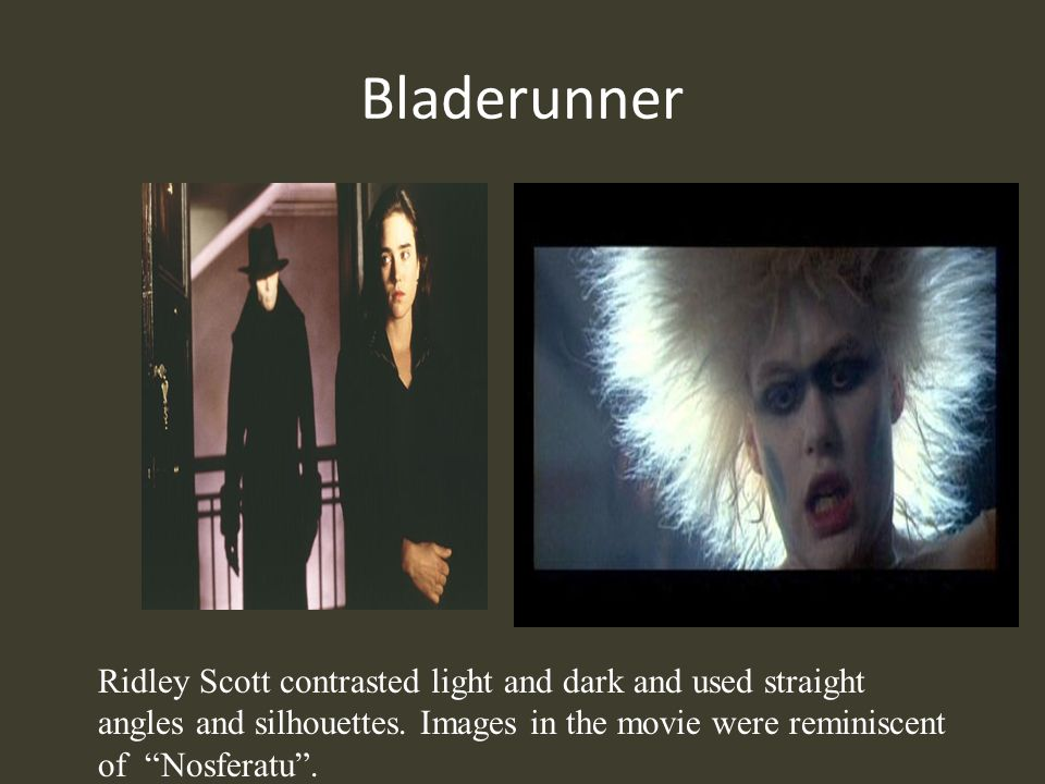 Bladerunner Ridley Scott contrasted light and dark and used straight