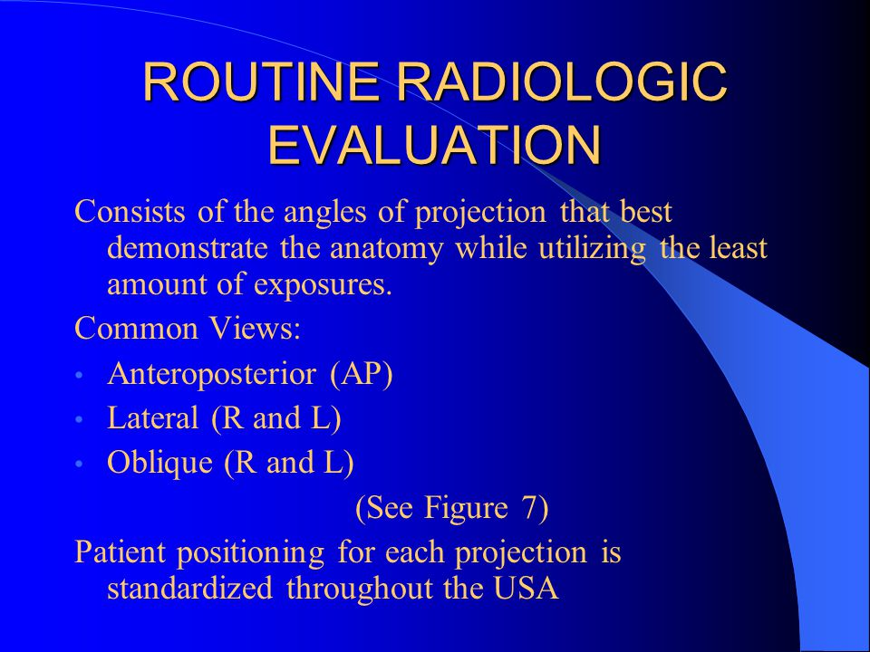 ROUTINE RADIOLOGIC EVALUATION