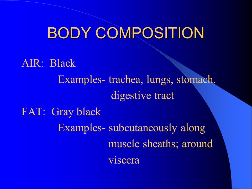 BODY COMPOSITION AIR: Black Examples- trachea, lungs, stomach,