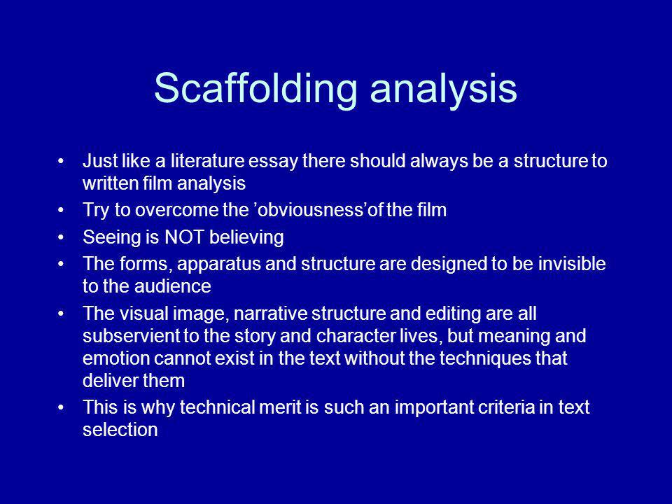 Scaffolding analysis Just like a literature essay there should always be a structure to written film analysis.