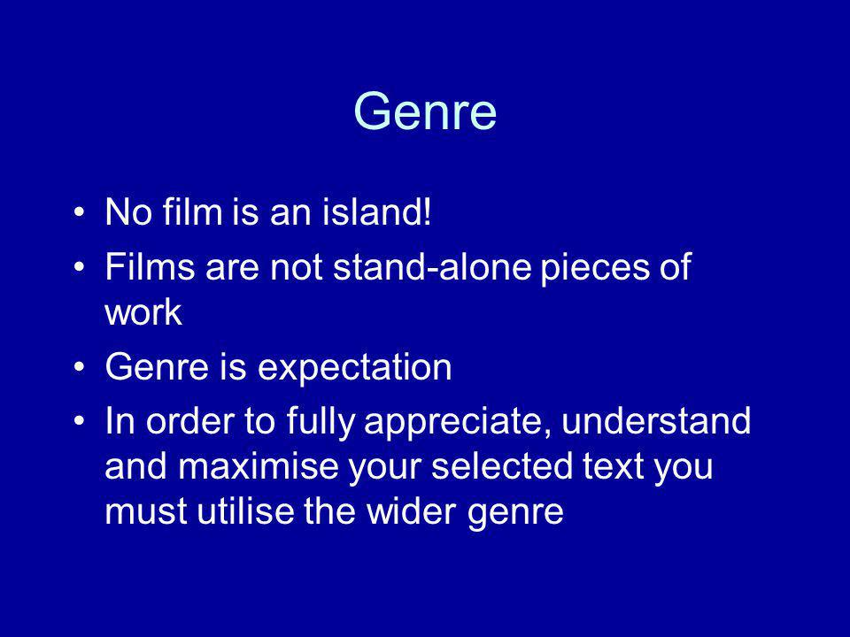 Genre No film is an island! Films are not stand-alone pieces of work