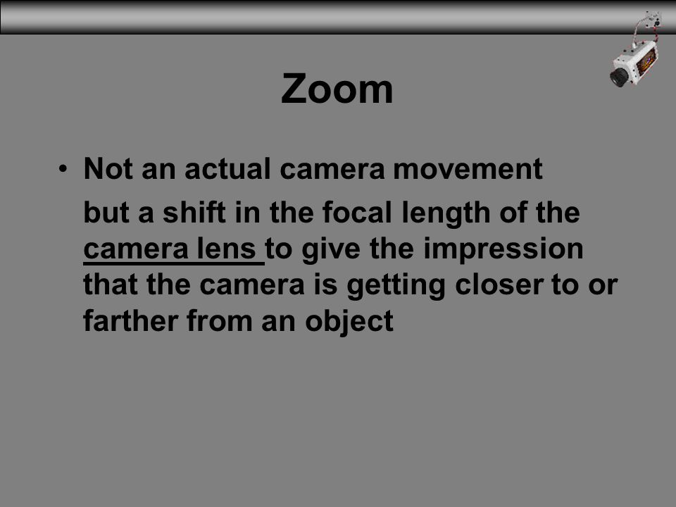 Zoom Not an actual camera movement