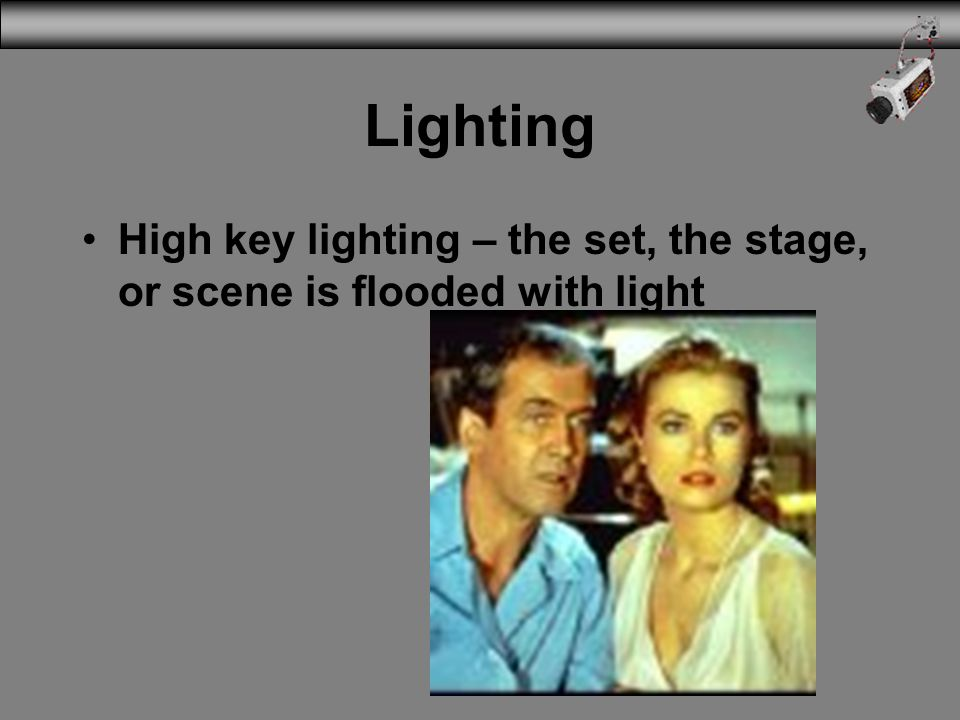Lighting High key lighting – the set, the stage, or scene is flooded with light