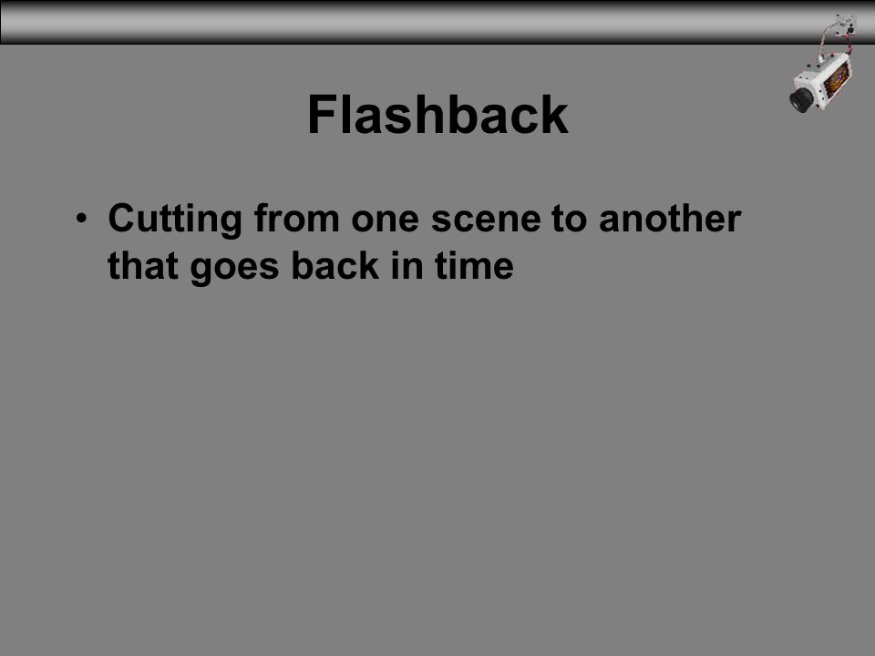 Flashback Cutting from one scene to another that goes back in time