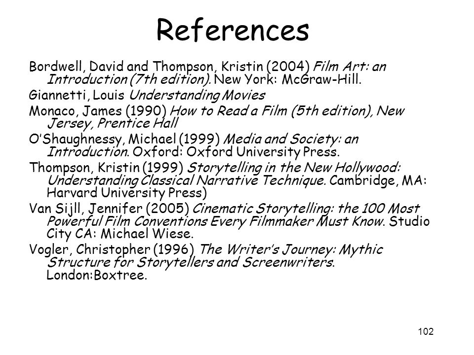 References Bordwell, David and Thompson, Kristin (2004) Film Art: an Introduction (7th edition). New York: McGraw-Hill.