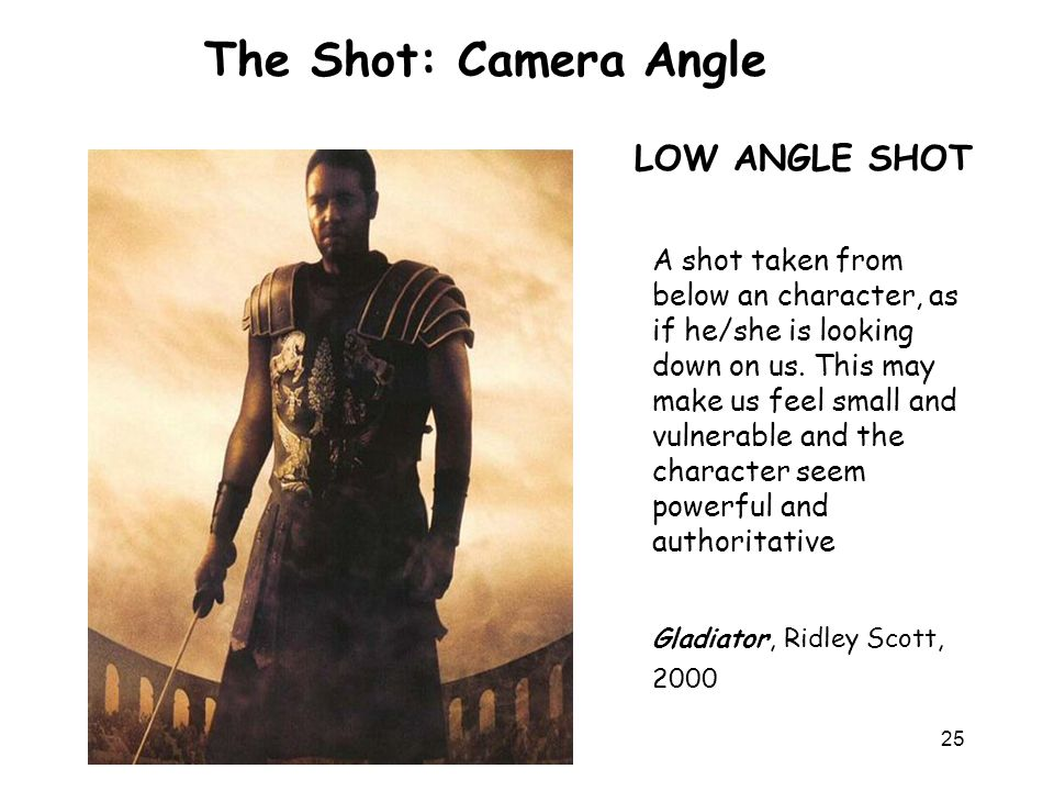 The Shot: Camera Angle LOW ANGLE SHOT