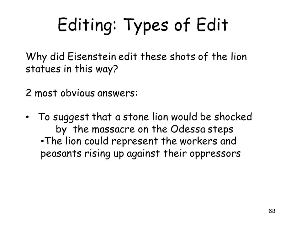 Editing: Types of Edit Why did Eisenstein edit these shots of the lion statues in this way 2 most obvious answers: