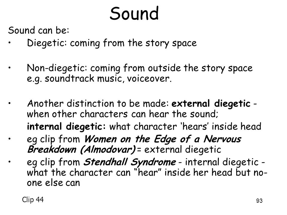 Sound Sound can be: Diegetic: coming from the story space