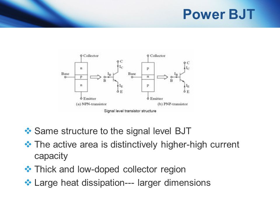 Power BJT Same structure to the signal level BJT