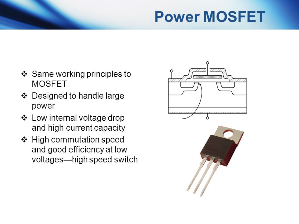 Power MOSFET Same working principles to MOSFET