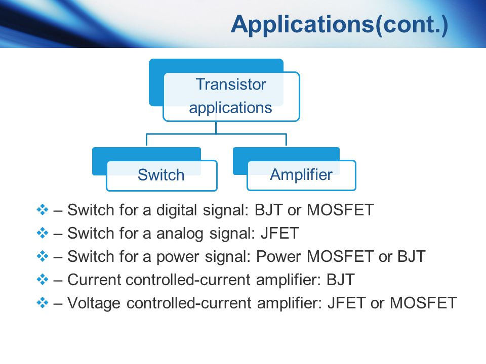 Applications(cont.) Transistor Amplifier Switch applications