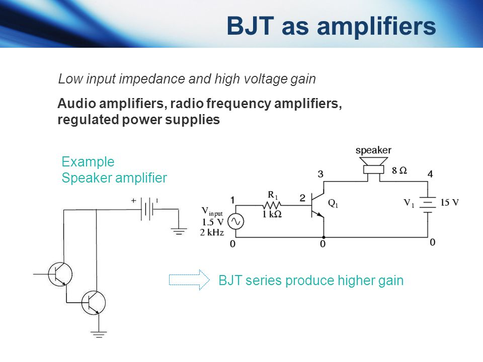 BJT as amplifiers Low input impedance and high voltage gain