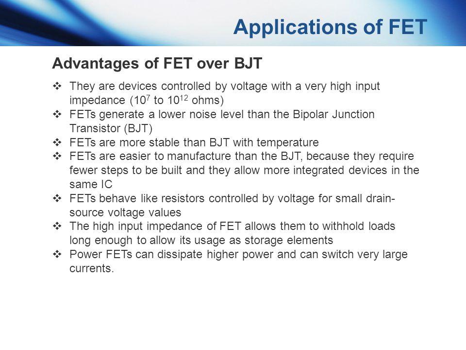 Applications of FET Advantages of FET over BJT