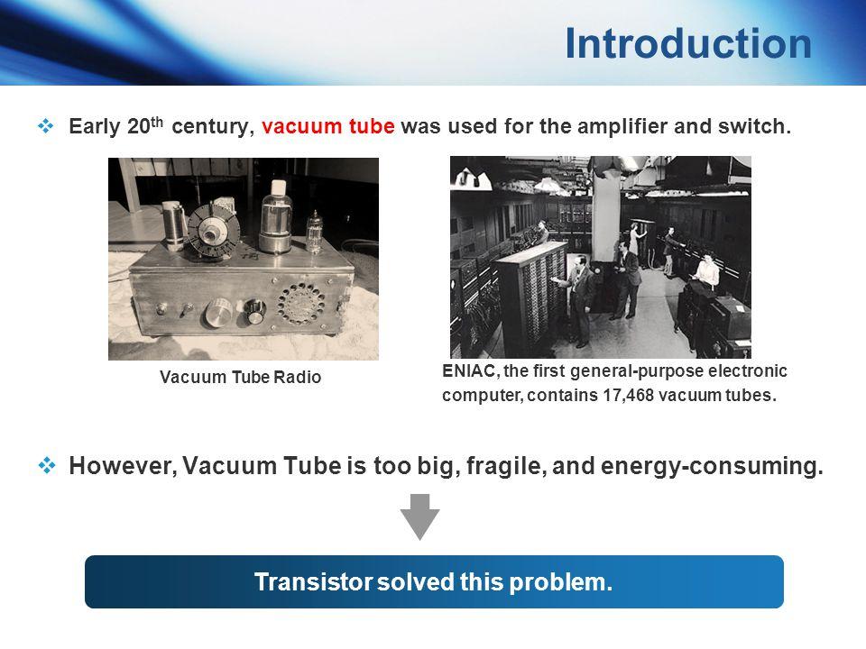 Transistor solved this problem.