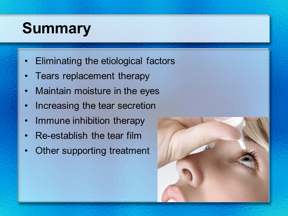 Summary Eliminating the etiological factors Tears replacement therapy