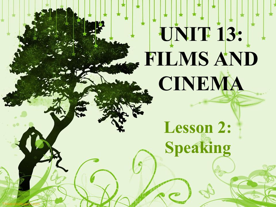 UNIT 13: FILMS AND CINEMA Lesson 2: Speaking