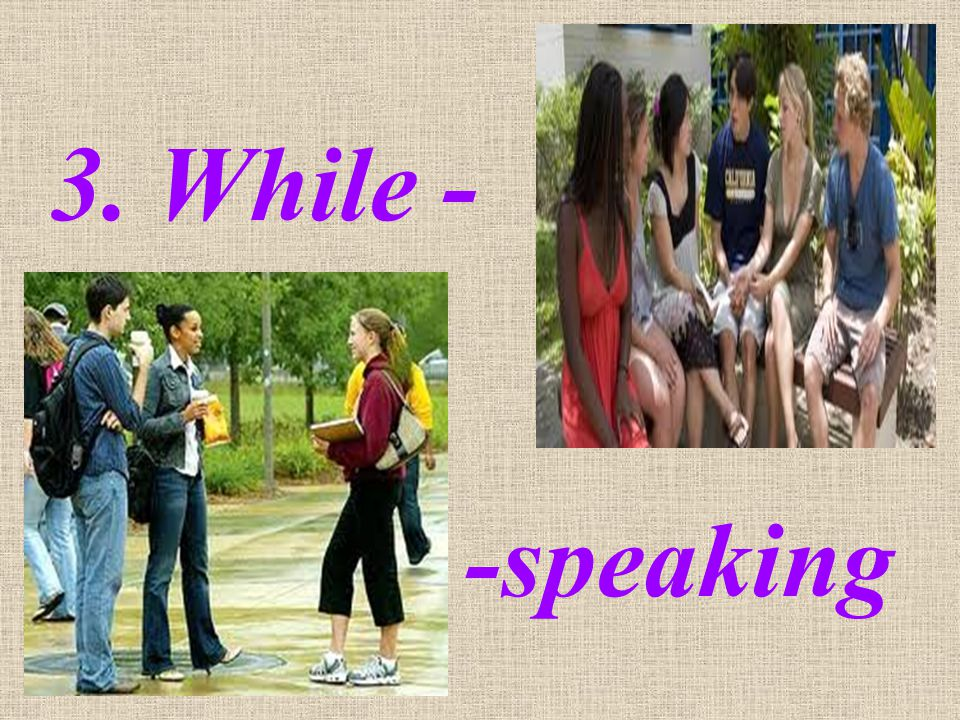 3. While - -speaking