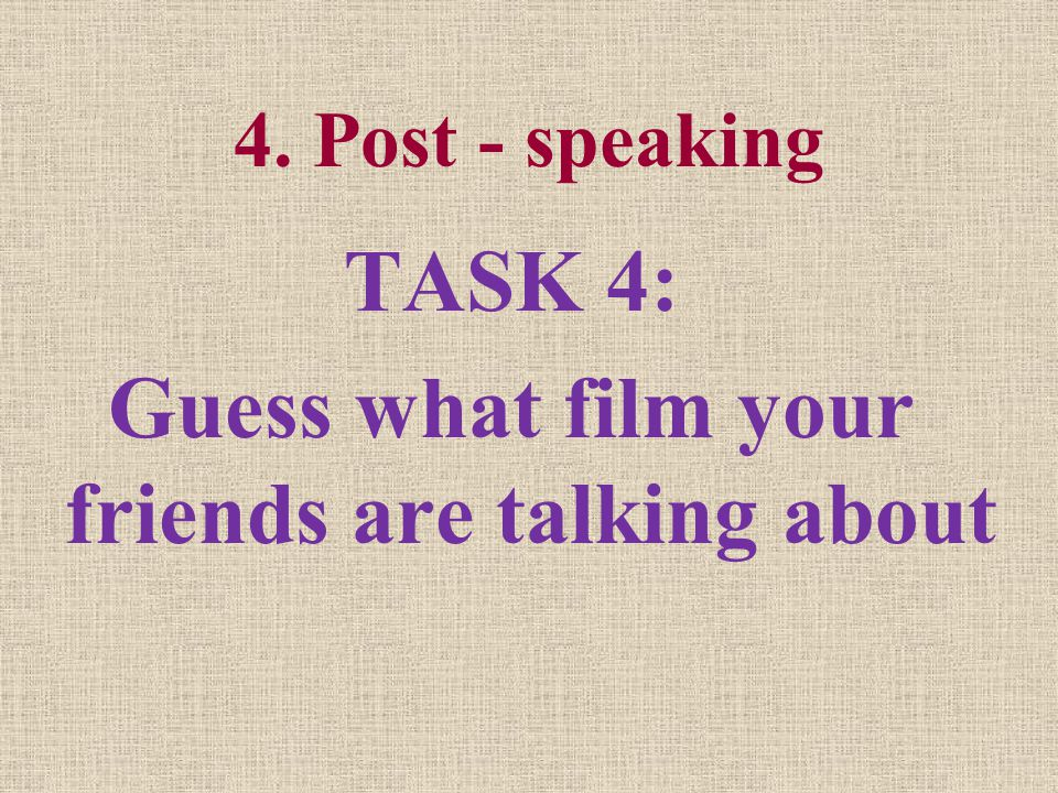 TASK 4: Guess what film your friends are talking about