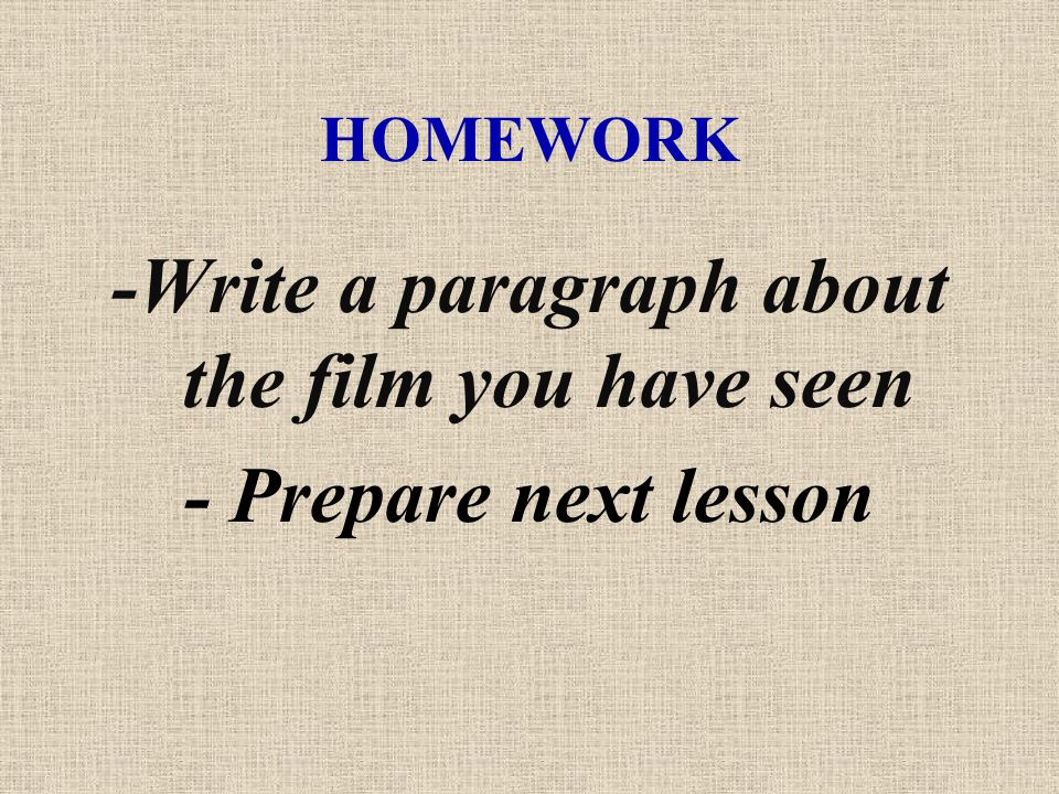 -Write a paragraph about the film you have seen - Prepare next lesson