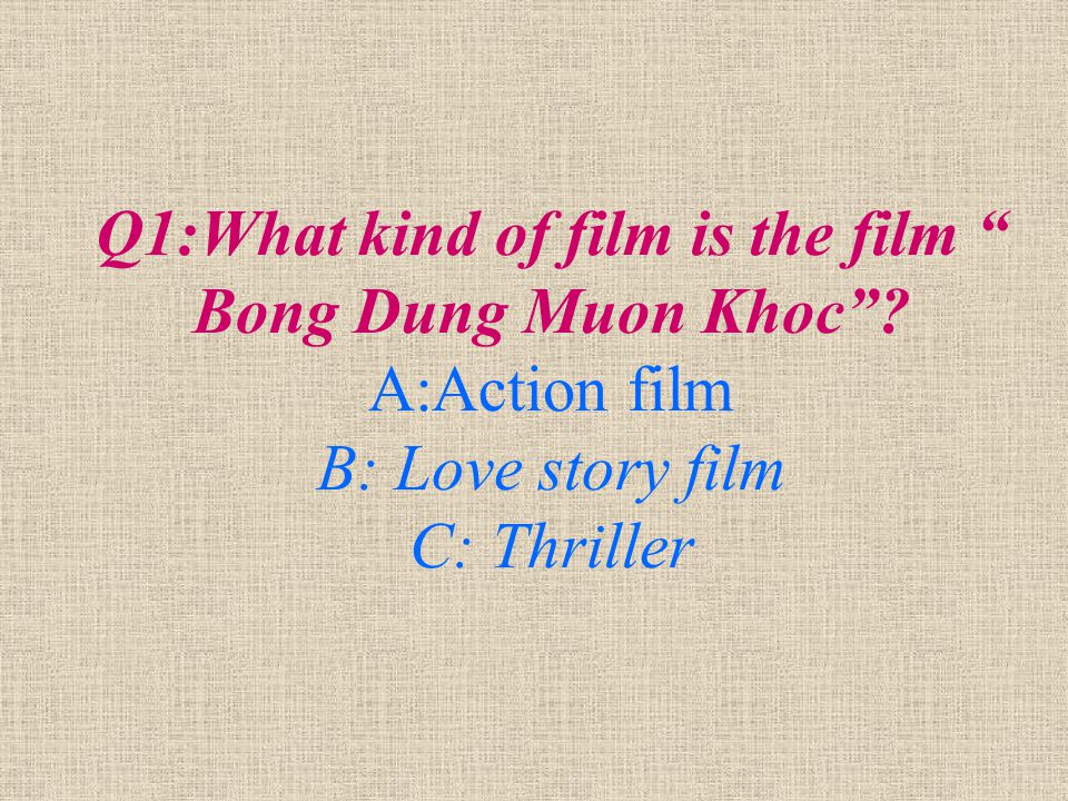 Q1:What kind of film is the film Bong Dung Muon Khoc