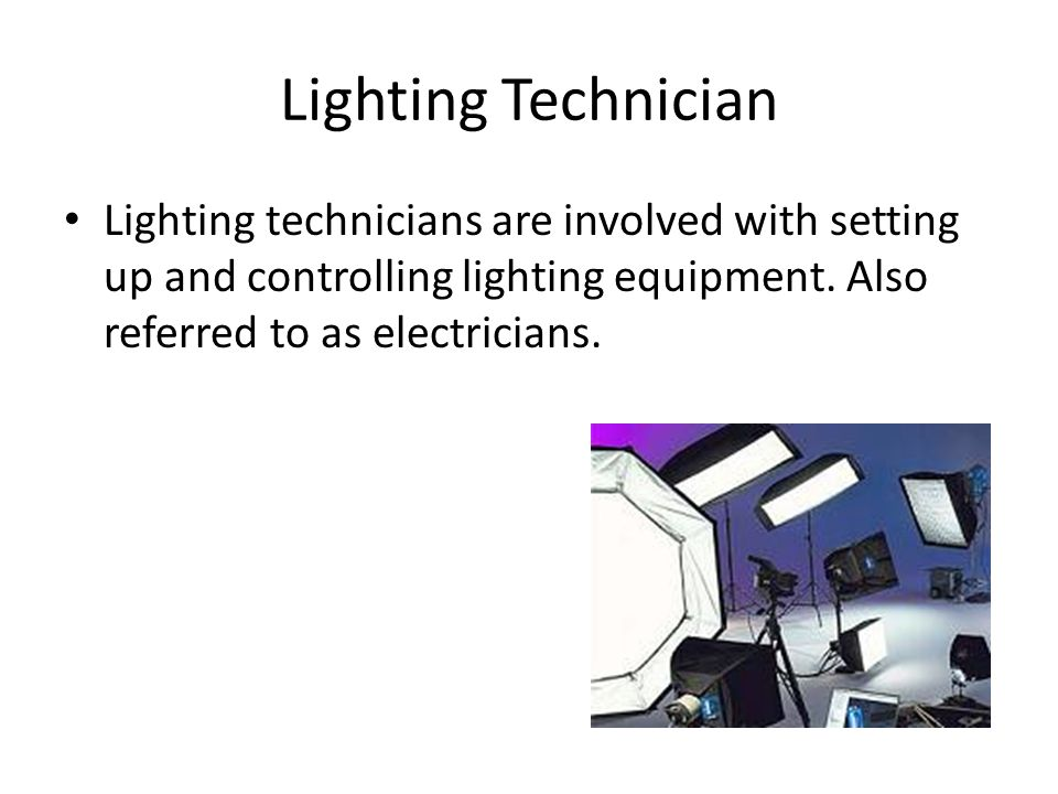 Lighting Technician Lighting technicians are involved with setting up and controlling lighting equipment.