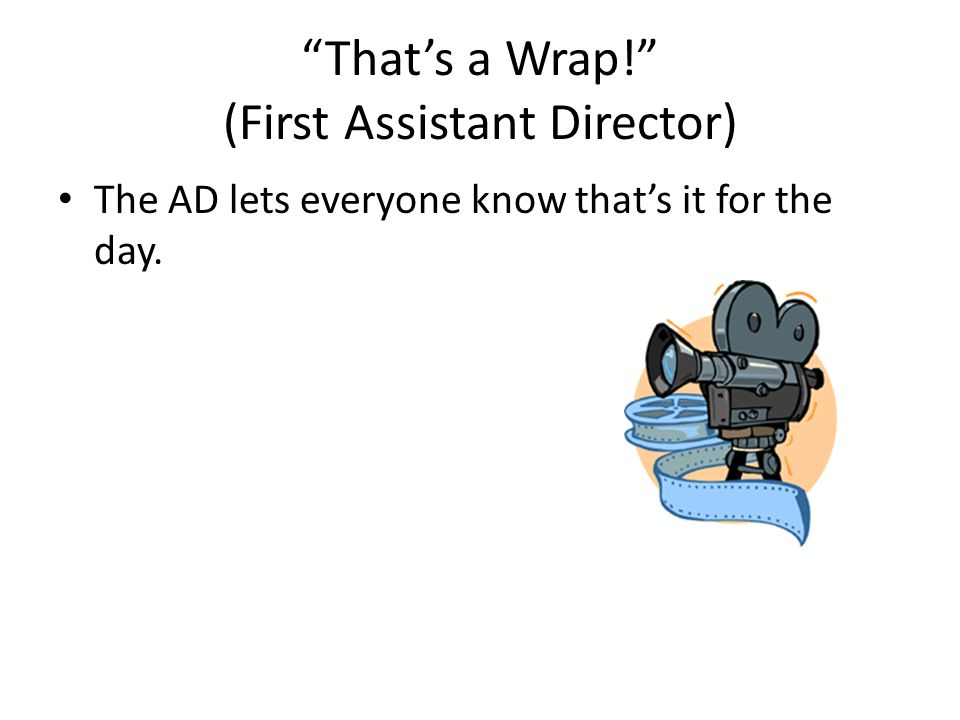 That's a Wrap! (First Assistant Director)
