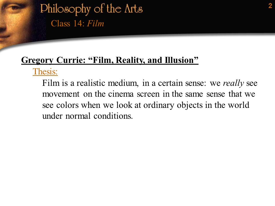 Class 14: Film Gregory Currie: Film, Reality, and Illusion Thesis: