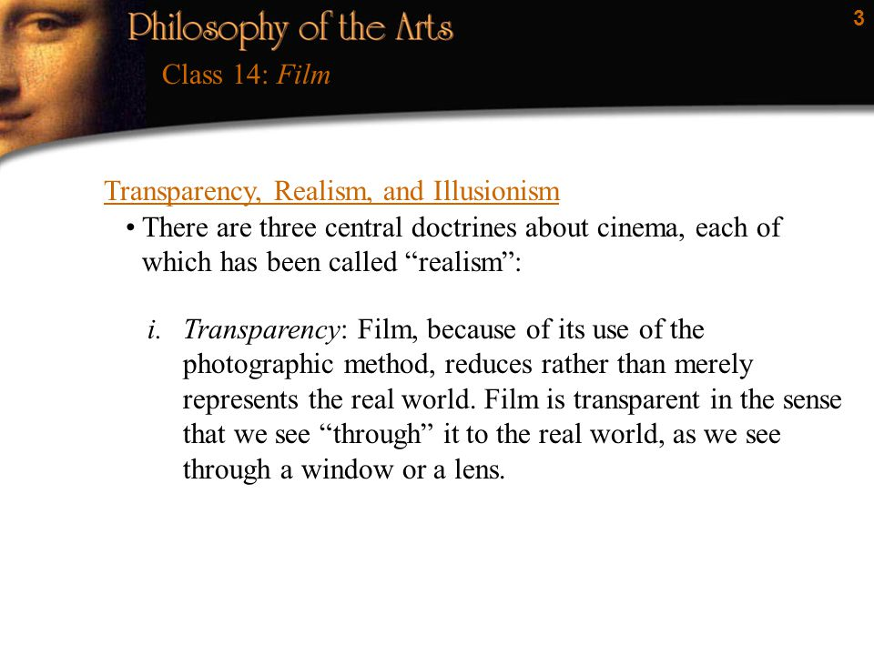 Class 14: Film Transparency, Realism, and Illusionism. There are three central doctrines about cinema, each of which has been called realism :