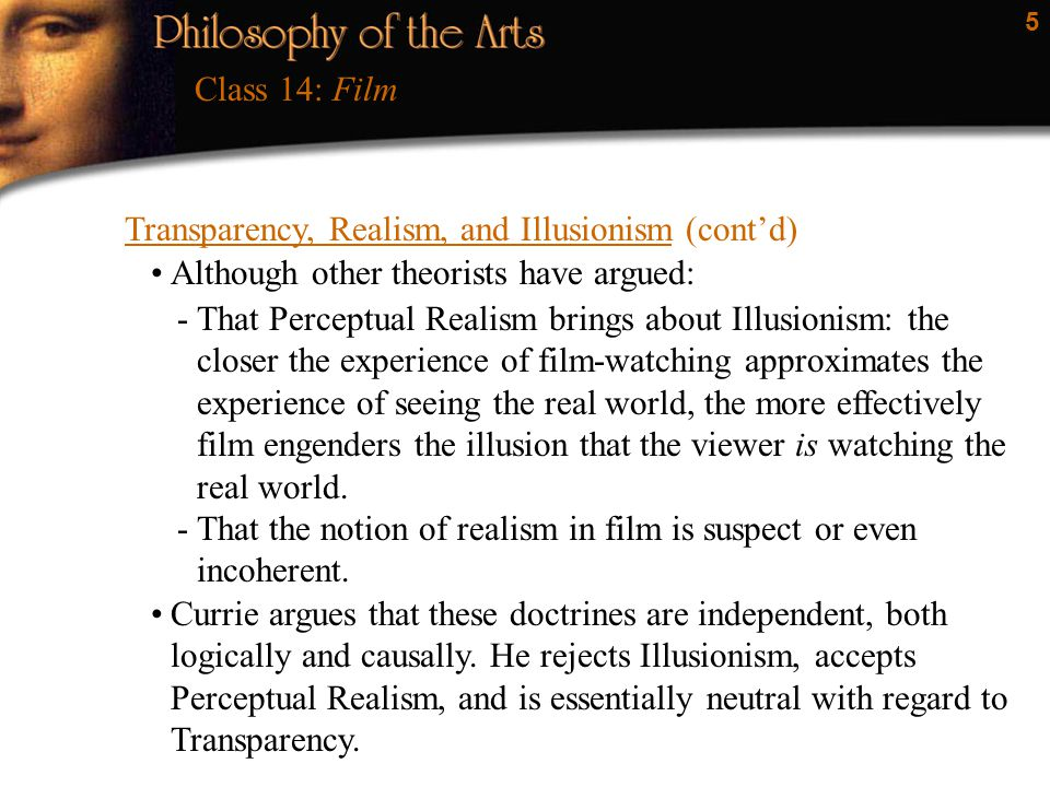 Class 14: Film Transparency, Realism, and Illusionism (cont'd) Although other theorists have argued: