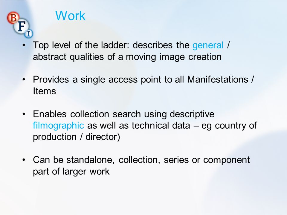 Work Top level of the ladder: describes the general / abstract qualities of a moving image creation.