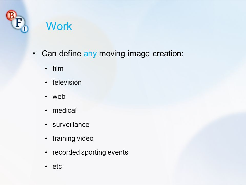 Work Can define any moving image creation: film television web medical