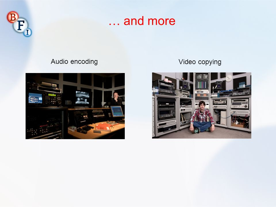 … and more Audio encoding Video copying 9