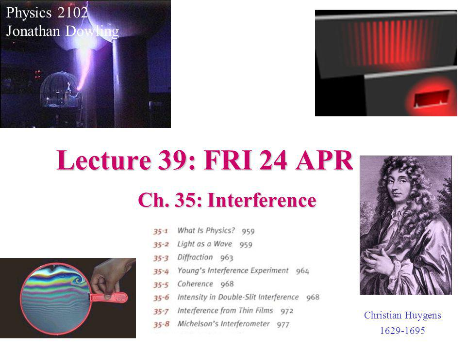 Lecture 39: FRI 24 APR Ch. 35: Interference Physics 2102