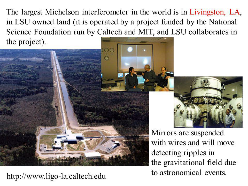 The largest Michelson interferometer in the world is in Livingston, LA,