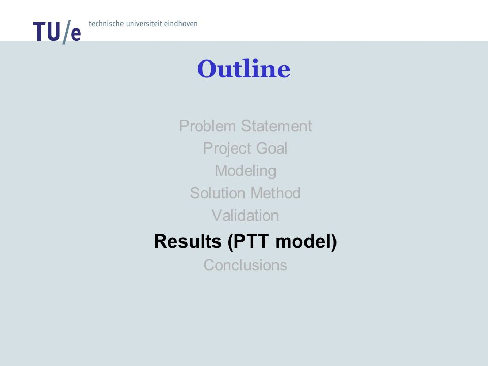 Outline Results (PTT model) Problem Statement Project Goal Modeling