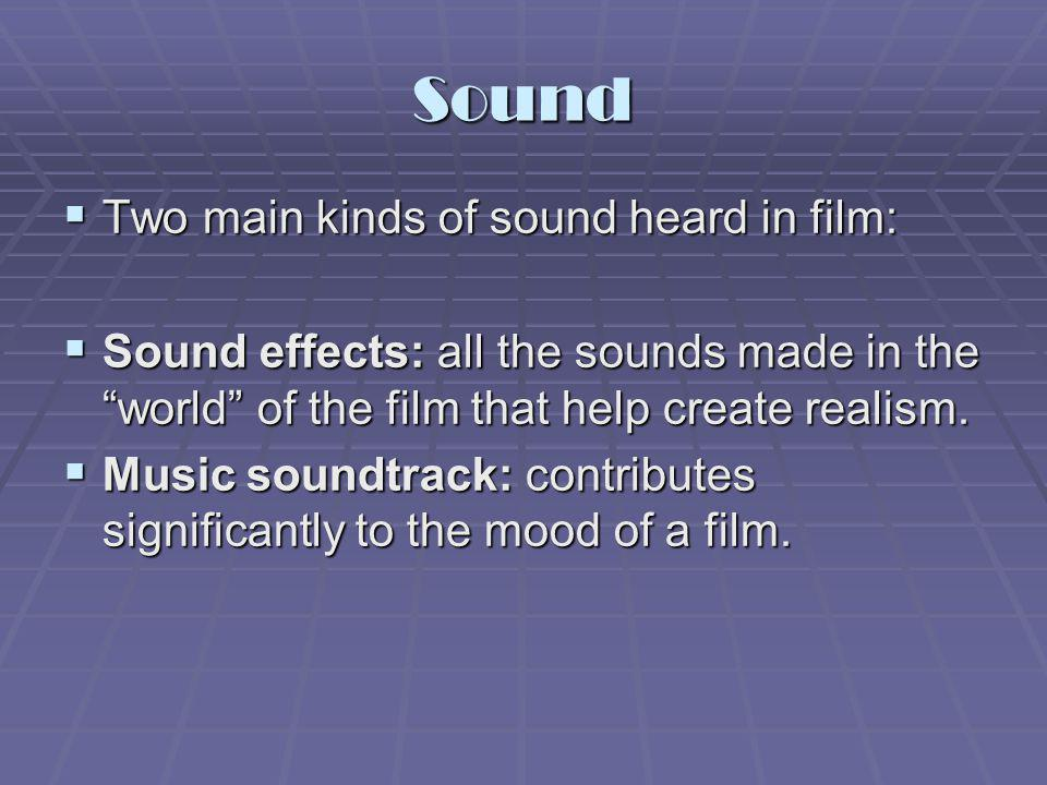Sound Two main kinds of sound heard in film: