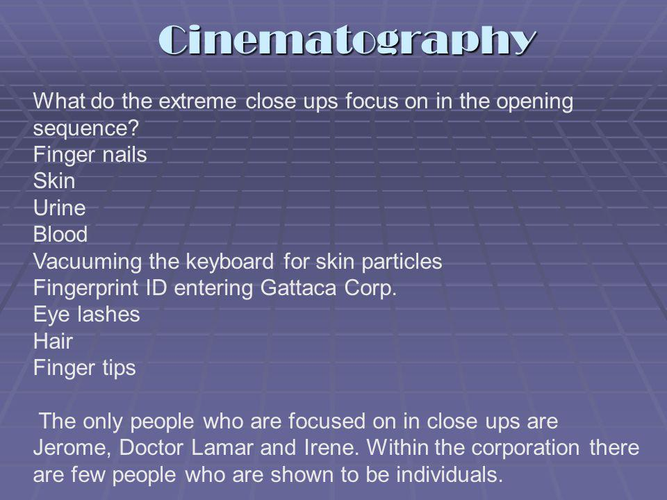 Cinematography What do the extreme close ups focus on in the opening sequence Finger nails. Skin.