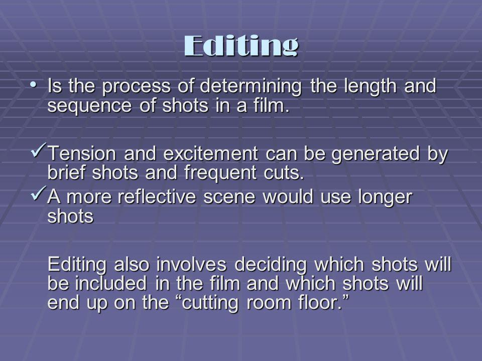 Editing Is the process of determining the length and sequence of shots in a film.