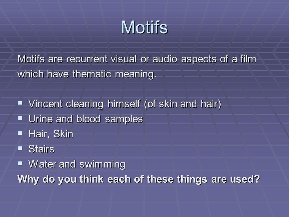 Motifs Motifs are recurrent visual or audio aspects of a film
