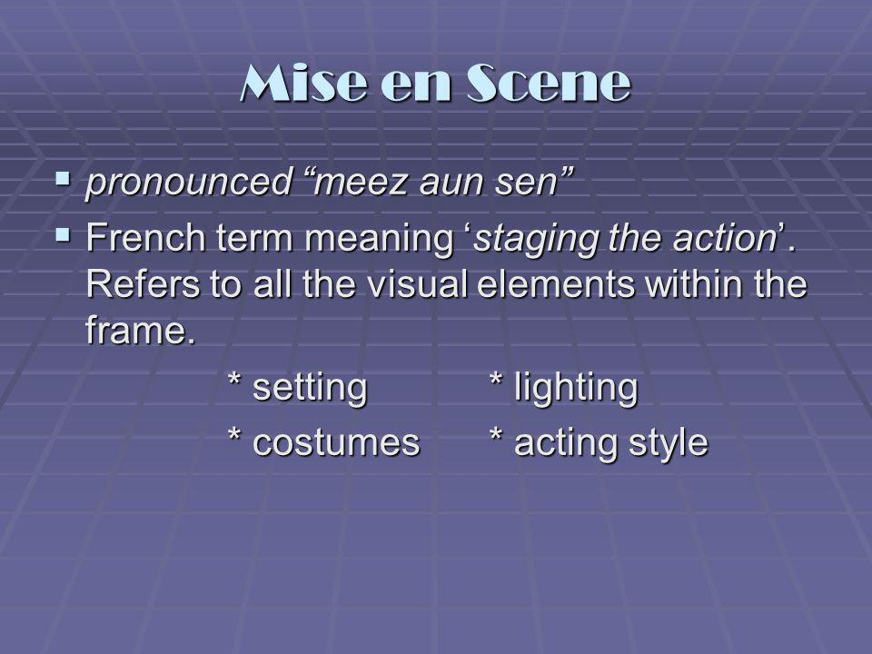 Mise en Scene pronounced meez aun sen
