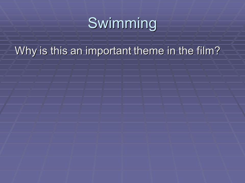 Swimming Why is this an important theme in the film